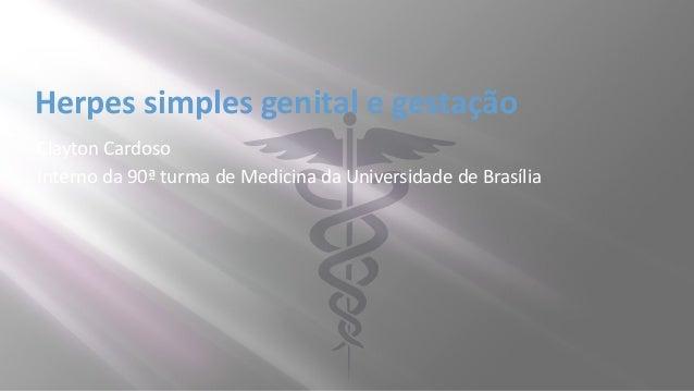 Clayton Cardoso Interno da 90ª turma de Medicina da Universidade de Brasília Herpes simples genital e gestação