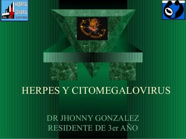 HERPES Y CITOMEGALOVIRUS DR JHONNY GONZALEZ RESIDENTE DE 3er AÑO