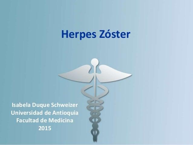 Isabela Duque Schweizer Universidad de Antioquia Facultad de Medicina 2015 Herpes Zóster