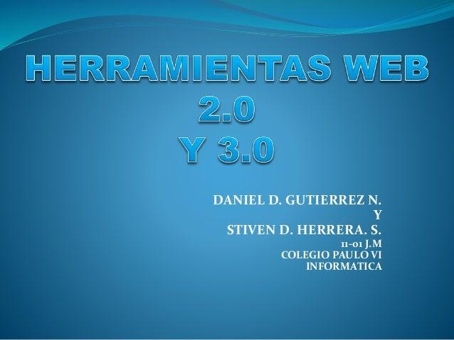 DANIEL D. GUTIERREZ N. Y STIVEN D. HERRERA. S. 11-01 J.M COLEGIO PAULO VI INFORMATICA