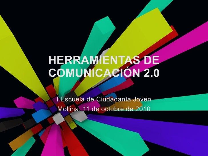 HERRAMIENTAS DE COMUNICACIÓN 2.0 I Escuela de Ciudadanía Joven Mollina, 11 de octubre de 2010