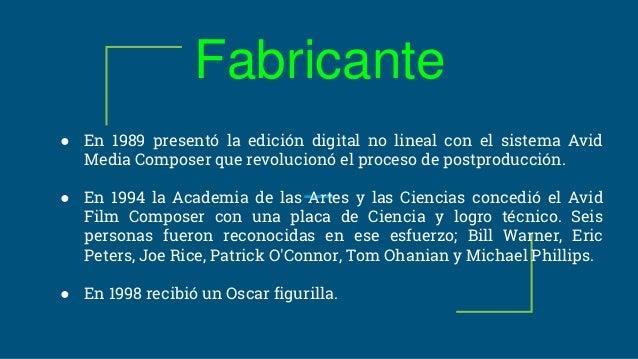 Fabricante ● En 1989 presentó la edición digital no lineal con el sistema Avid Media Composer que revolucionó el proceso d...