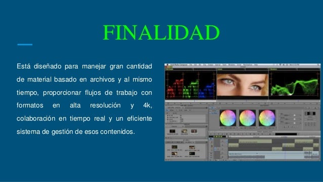 FINALIDAD Está diseñado para manejar gran cantidad de material basado en archivos y al mismo tiempo, proporcionar flujos d...