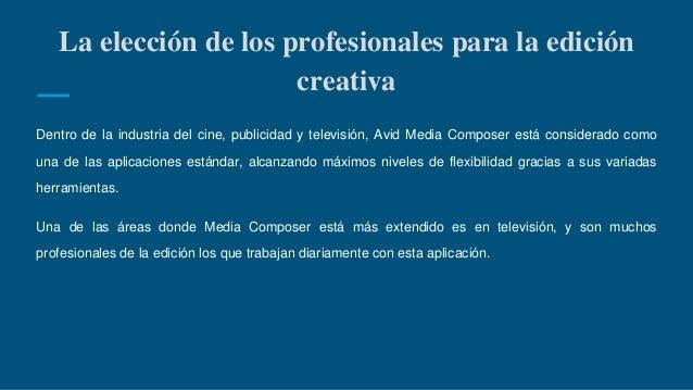 La elección de los profesionales para la edición creativa Dentro de la industria del cine, publicidad y televisión, Avid M...