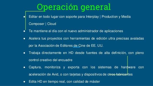 Operación general ● Editar en todo lugar con soporte para Interplay | Production y Media Composer | Cloud ● Te mantiene al...