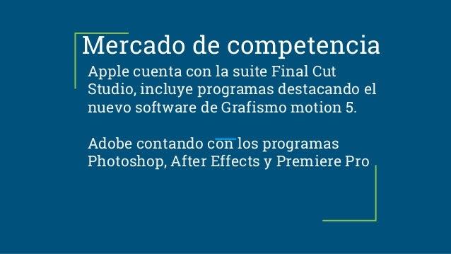 Mercado de competencia Apple cuenta con la suite Final Cut Studio, incluye programas destacando el nuevo software de Grafi...