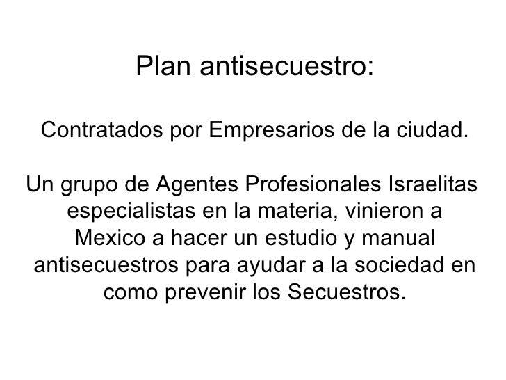 Plan antisecuestro: Contratados por Empresarios de la ciudad. Un grupo de Agentes Profesionales Israelitas  especialistas ...