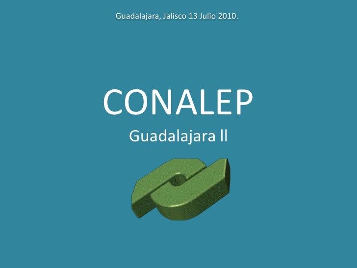CONALEP Guadalajara ll<br />Guadalajara, Jalisco 13 Julio 2010.<br />