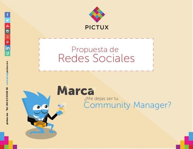 Community Manager? ¿Me dejas ser tu Marca Propuesta de Redes Sociales pictux.mx•Tel:(443)3330334•contacto@pictux.mx