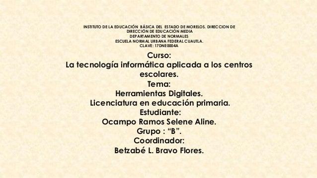 Curso: La tecnología informática aplicada a los centros escolares. Tema: Herramientas Digitales. Licenciatura en educación...