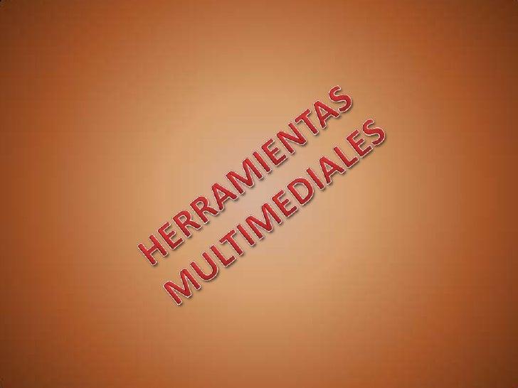 HERRAMIENTAS<br />MULTIMEDIALES<br />