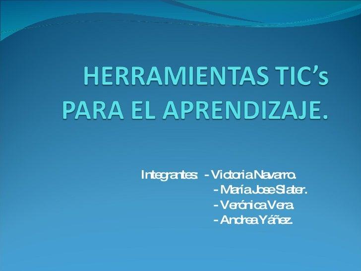Integrantes:  - Victoria Navarro. - María Jose Slater. - Verónica Vera. - Andrea Yáñez.