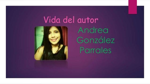 Vida del autor  Andrea  González  Parrales