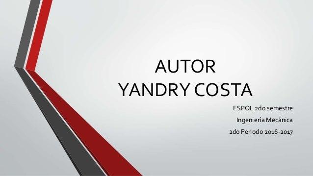 AUTOR YANDRY COSTA ESPOL 2do semestre Ingeniería Mecánica 2do Periodo 2016-2017