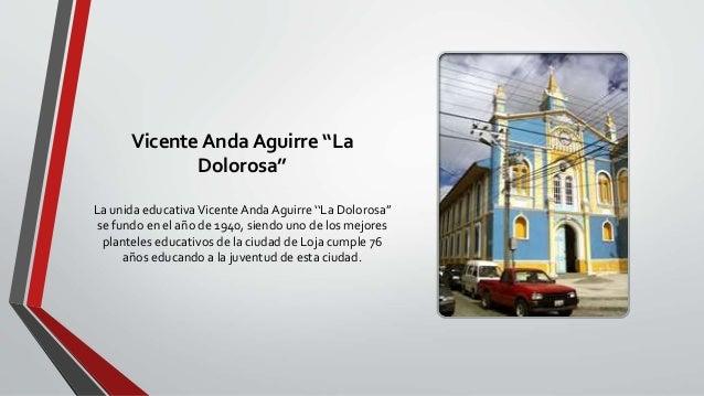 Vicente Anda Aguirre ''La Dolorosa'' La unida educativaVicente Anda Aguirre ''La Dolorosa'' se fundo en el año de 1940, si...