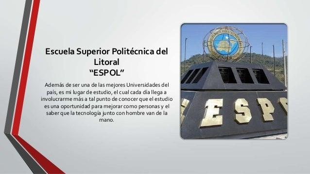 Escuela Superior Politécnica del Litoral ''ESPOL'' Además de ser una de las mejores Universidades del país, es mi lugar de...