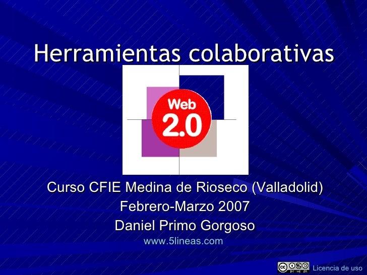 Herramientas colaborativas Curso CFIE Medina de Rioseco (Valladolid) Febrero-Marzo 2007 Daniel Primo Gorgoso www.5lineas.c...