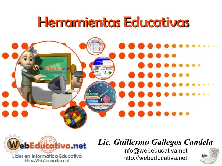 Herramientas Educativas Lic. Guillermo Gallegos Candela [email_address] http://webeducativa.net