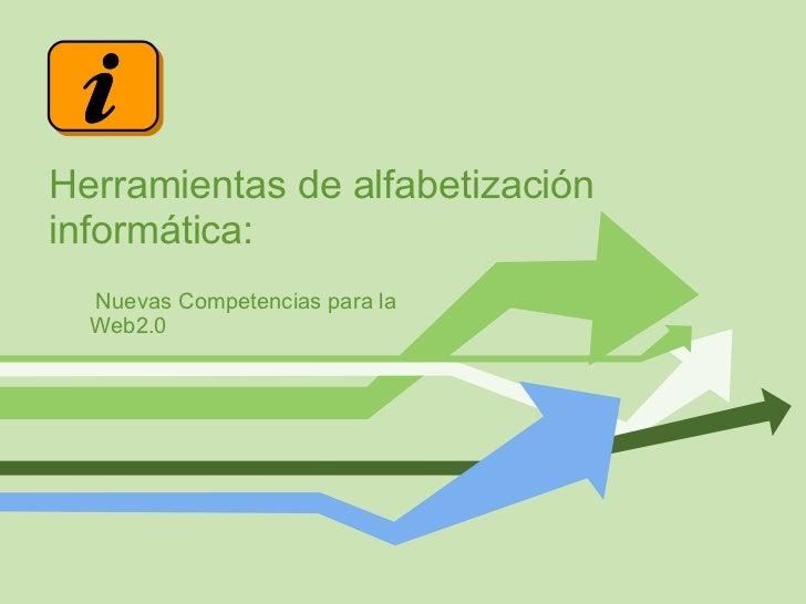 Herramientas de alfabetización informática: <ul><ul><li>Nuevas Competencias para la Web2.0 </li></ul></ul>