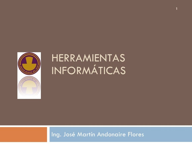 HERRAMIENTAS INFORMÁTICAS Ing. José Martín Andonaire Flores