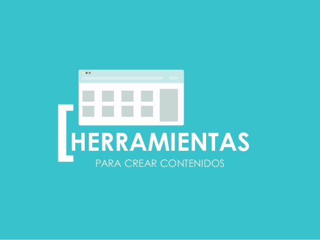 PARA CREAR CONTENIDOS [  HERRAMIENTAS