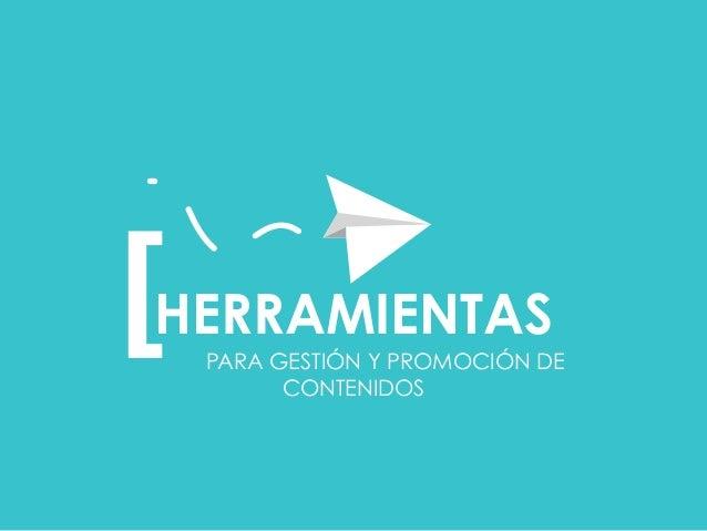 HERRAMIENTAS  PARA GESTIÓN Y PROMOCIÓN DE  CONTENIDOS  [