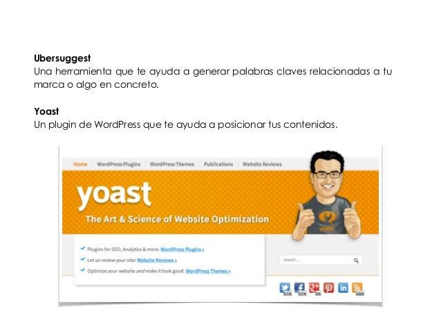 Ubersuggest  Una herramienta que te ayuda a generar palabras claves relacionadas a tu  marca o algo en concreto.  !  Yoast...