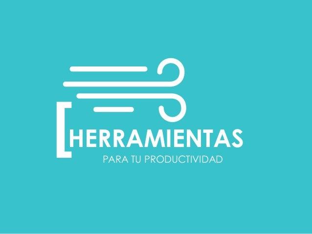 PARA TU PRODUCTIVIDAD [  HERRAMIENTAS