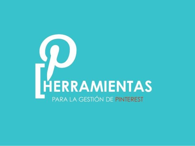PARA LA GESTIÓN DE PINTEREST [  HERRAMIENTAS