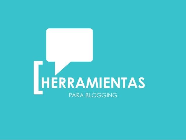 PARA BLOGGING [  HERRAMIENTAS