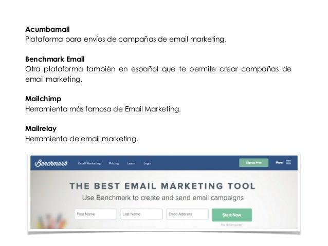 Acumbamail  Plataforma para envíos de campañas de email marketing.  !  Benchmark Email  Otra plataforma también en español...