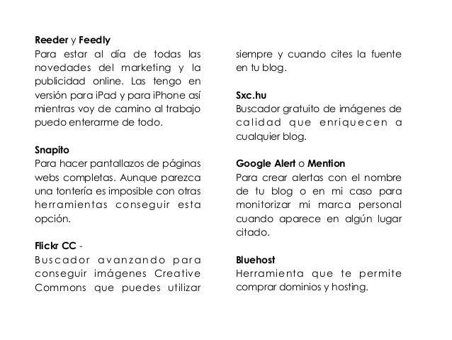 Reeder y Feedly  Para estar al día de todas las  novedades del marketing y la  publicidad online. Las tengo en  versión pa...