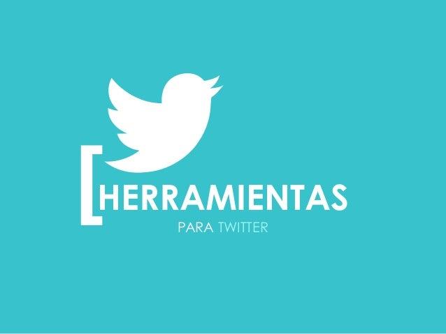 PARA TWITTER [  HERRAMIENTAS