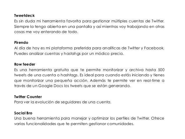 Tweetdeck  Es sin duda mi herramienta favorita para gestionar múltiples cuentas de Twitter.  Siempre la tengo abierta en u...