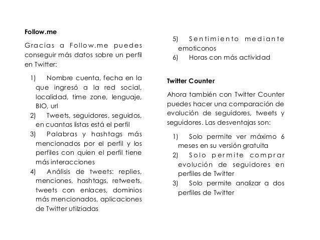 Follow.me  Gracias a Follow.me puedes  conseguir más datos sobre un perfil  en Twitter:  1) Nombre cuenta, fecha en la  qu...