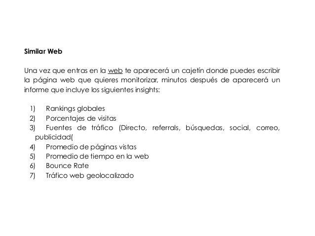 Similar Web  !  Una vez que entras en la web te aparecerá un cajetín donde puedes escribir  la página web que quieres moni...