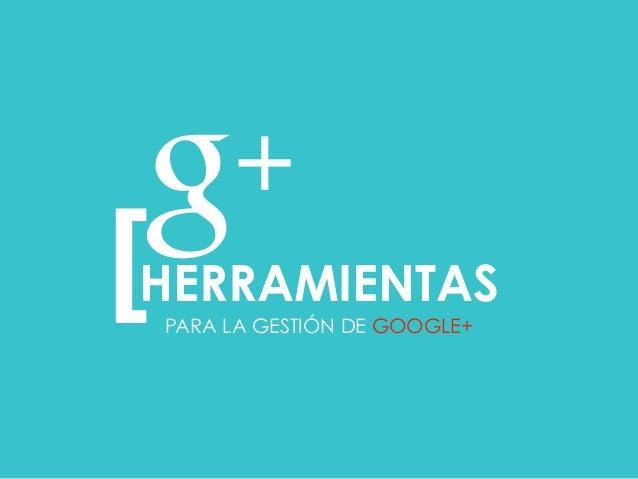 PARA LA GESTIÓN DE GOOGLE+ [  HERRAMIENTAS