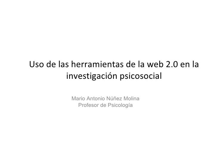 Uso de las herramientas de la web 2.0 en la         investigación psicosocial          Mario Antonio Núñez Molina         ...