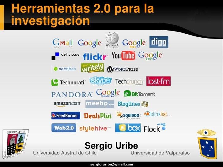 Herramientas 2.0 para la investigación                              Sergio Uribe    Universidad Austral de Chile    Univer...