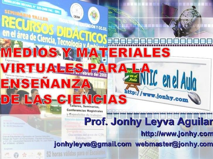 Prof. Jonhy Leyva Aguilar http://www.jonhy.com jonhyleyva@gmail.com  [email_address]