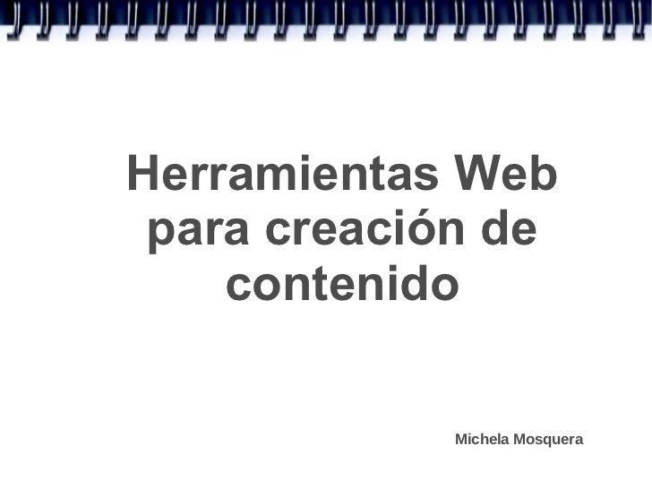 Herramientas Web para creación de    contenido            Michela Mosquera