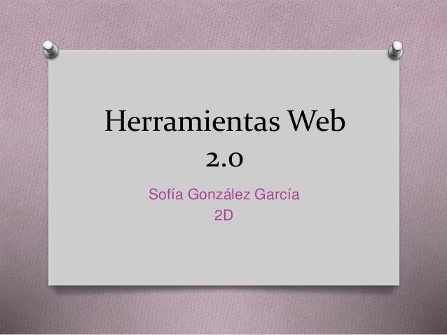 Herramientas Web 2.0 Sofía González García 2D