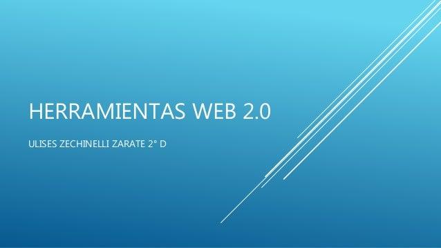 HERRAMIENTAS WEB 2.0 ULISES ZECHINELLI ZARATE 2° D