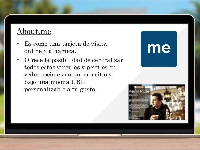 About.me • Es como una tarjeta de visita online y dinámica. • Ofrece la posibilidad de centralizar todos estos vínculos y ...