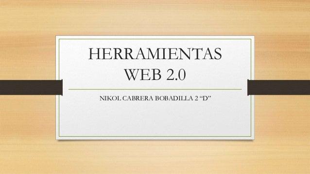 """HERRAMIENTAS WEB 2.0 NIKOL CABRERA BOBADILLA 2 """"D"""""""