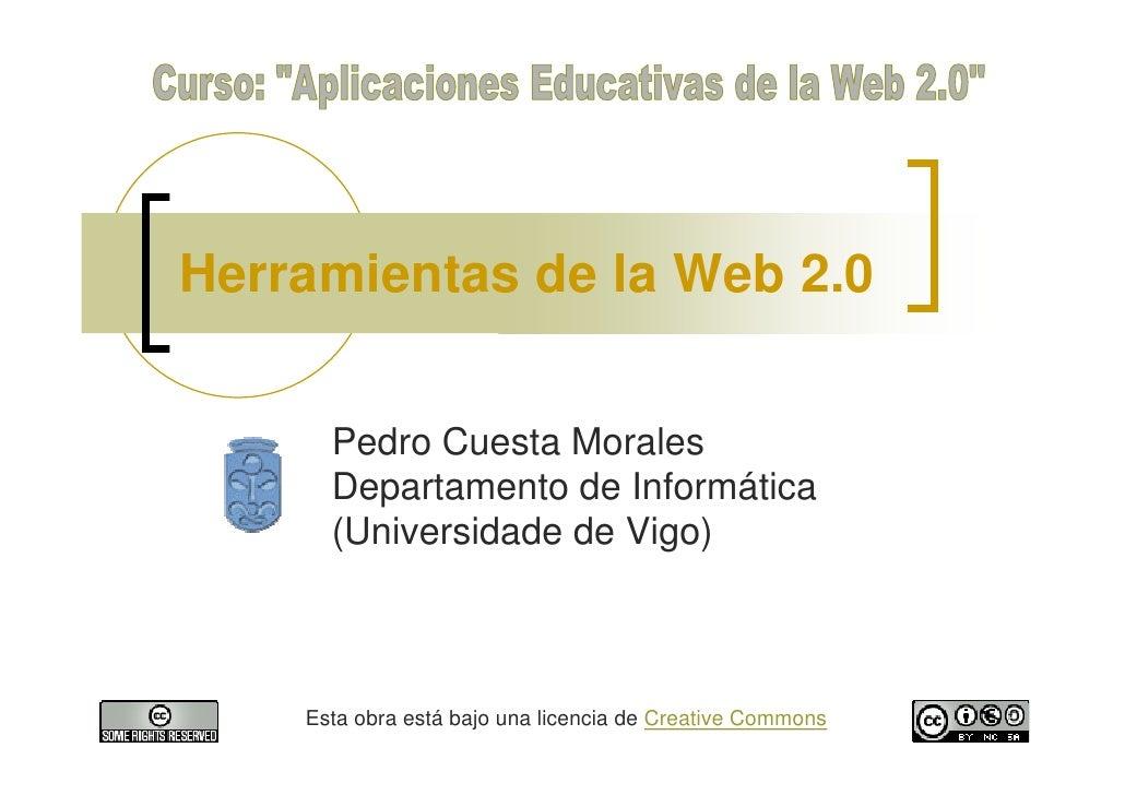 Herramientas de la Web 2.0         Pedro Cuesta Morales       Departamento de Informática       (Universidade de Vigo)    ...