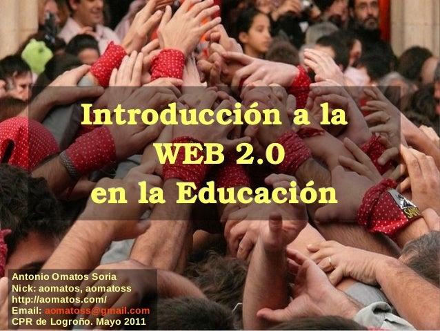 IntroducciónalaIntroducciónala WEB2.0WEB2.0 enlaEducaciónenlaEducación Antonio Omatos Soria Nick: aomatos, aom...