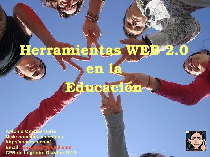 Herramientas WEB 2.0 en la Educación Antonio Omatos Soria Nick: aomatos, aomatoss http://aomatos.com/ Email:   [email_addr...