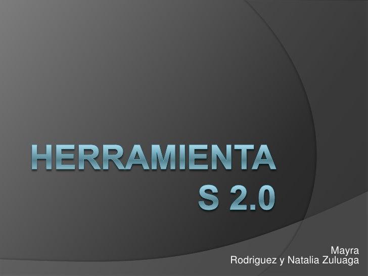 Herramientas 2.0<br />                                                                    Mayra Rodriguez y Natalia Zuluag...