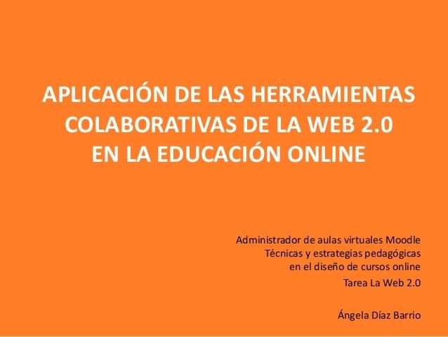 APLICACIÓN DE LAS HERRAMIENTAS  COLABORATIVAS DE LA WEB 2.0    EN LA EDUCACIÓN ONLINE               Administrador de aulas...